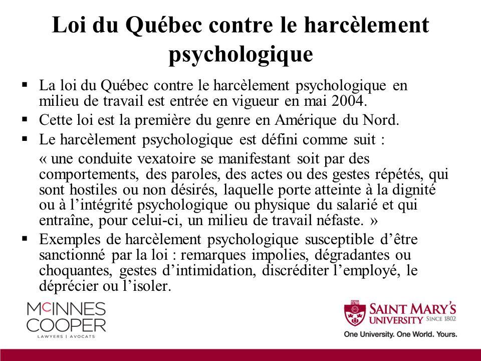  La loi du Québec contre le harcèlement psychologique en milieu de travail est entrée en vigueur en mai 2004.