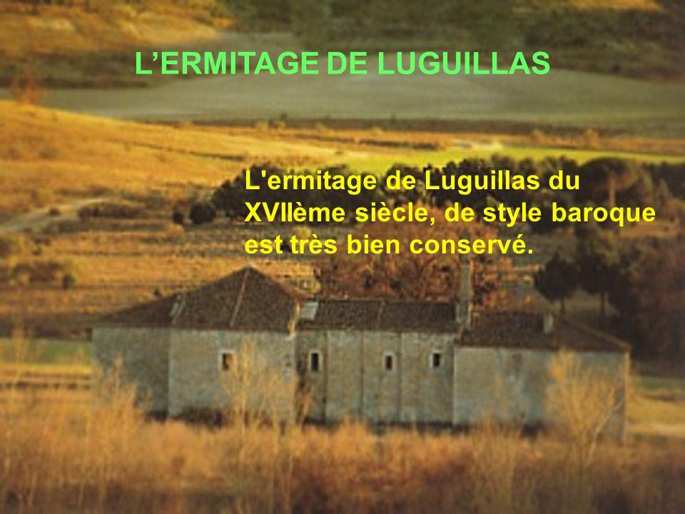 L'ERMITAGE DE LUGUILLAS L ermitage de Luguillas du XVIIème siècle, de style baroque est très bien conservé.