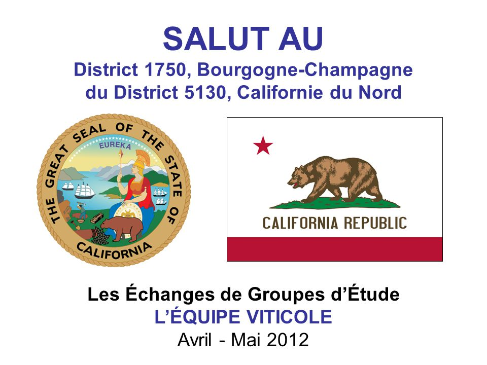 SALUT AU District 1750, Bourgogne-Champagne du District 5130, Californie du Nord Les Échanges de Groupes d'Étude L'ÉQUIPE VITICOLE Avril - Mai 2012