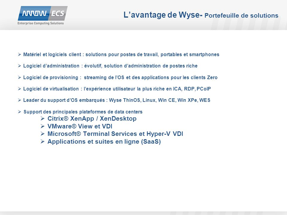 L'avantage de Wyse- Portefeuille de solutions  Matériel et logiciels client : solutions pour postes de travail, portables et smartphones  Logiciel d