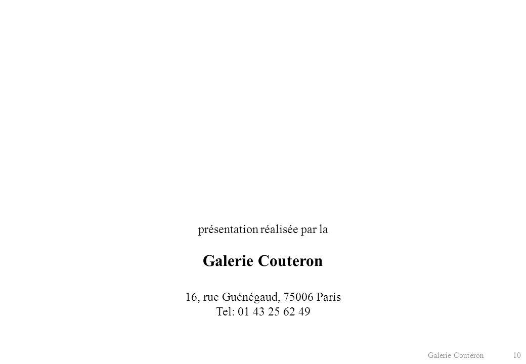 Galerie Couteron 10 présentation réalisée par la Galerie Couteron 16, rue Guénégaud, 75006 Paris Tel: 01 43 25 62 49