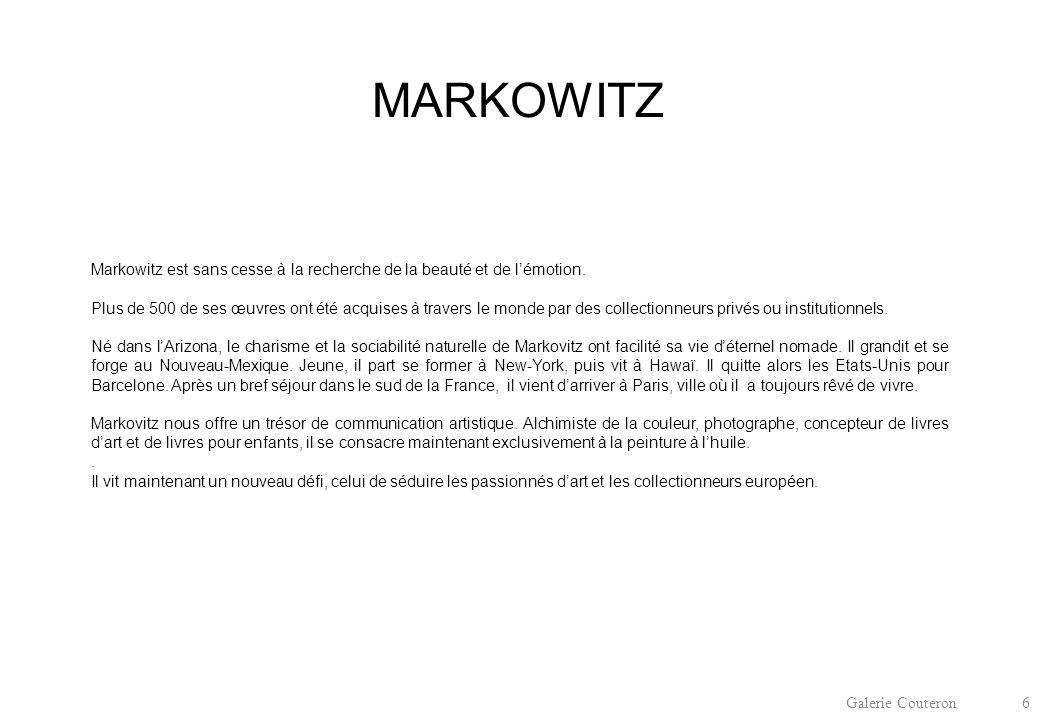 Galerie Couteron 6 MARKOWITZ Markowitz est sans cesse à la recherche de la beauté et de l'émotion.