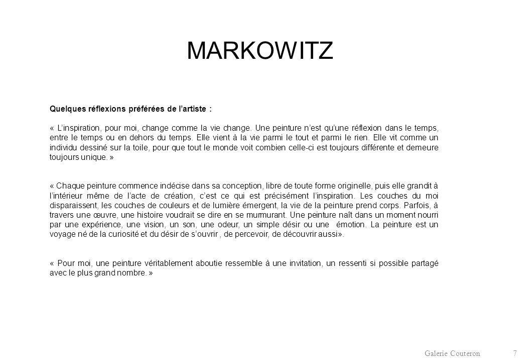 Galerie Couteron 7 MARKOWITZ Quelques réflexions préférées de l'artiste : « L'inspiration, pour moi, change comme la vie change.
