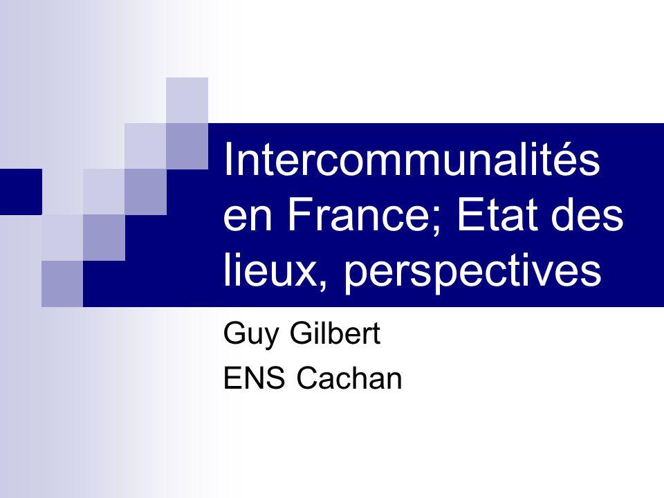 Intercommunalités en France; Etat des lieux, perspectives Guy Gilbert ENS Cachan