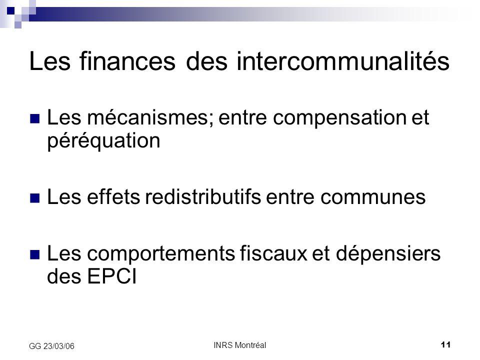INRS Montréal11 GG 23/03/06 Les finances des intercommunalités Les mécanismes; entre compensation et péréquation Les effets redistributifs entre commu