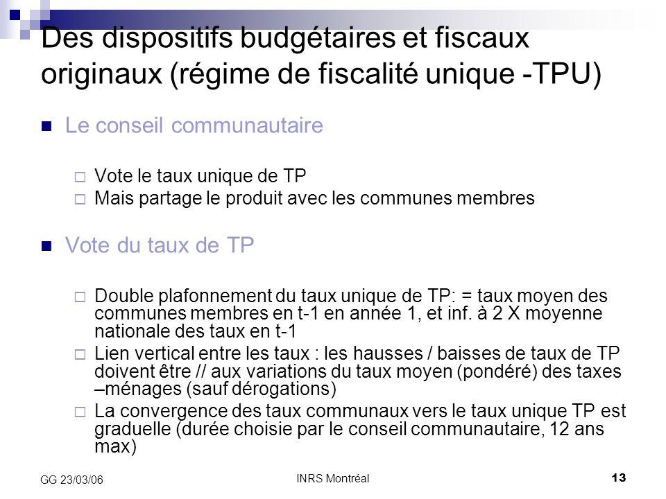 INRS Montréal13 GG 23/03/06 Des dispositifs budgétaires et fiscaux originaux (régime de fiscalité unique -TPU) Le conseil communautaire  Vote le taux