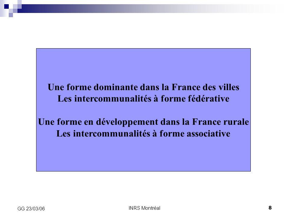 INRS Montréal8 GG 23/03/06 Une forme dominante dans la France des villes Les intercommunalités à forme fédérative Une forme en développement dans la F