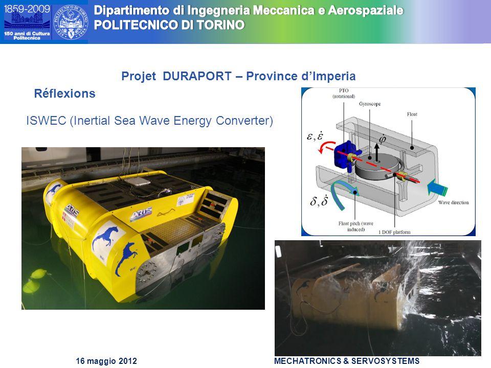 DIMEC Dipartimento di Meccanica DIMEC Dipartimento di Meccanica 16 maggio 2012MECHATRONICS & SERVOSYSTEMS Projet DURAPORT – Province d'Imperia Réflexions ISWEC (Inertial Sea Wave Energy Converter)