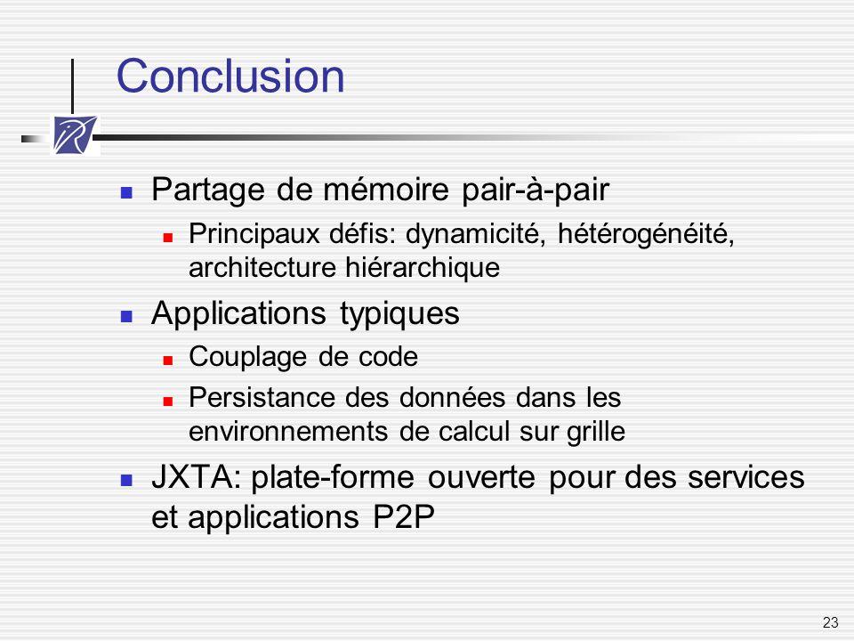 23 Conclusion Partage de mémoire pair-à-pair Principaux défis: dynamicité, hétérogénéité, architecture hiérarchique Applications typiques Couplage de