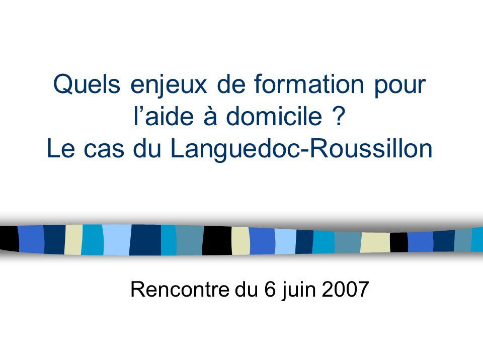 Quels enjeux de formation pour l'aide à domicile ? Le cas du Languedoc-Roussillon Rencontre du 6 juin 2007