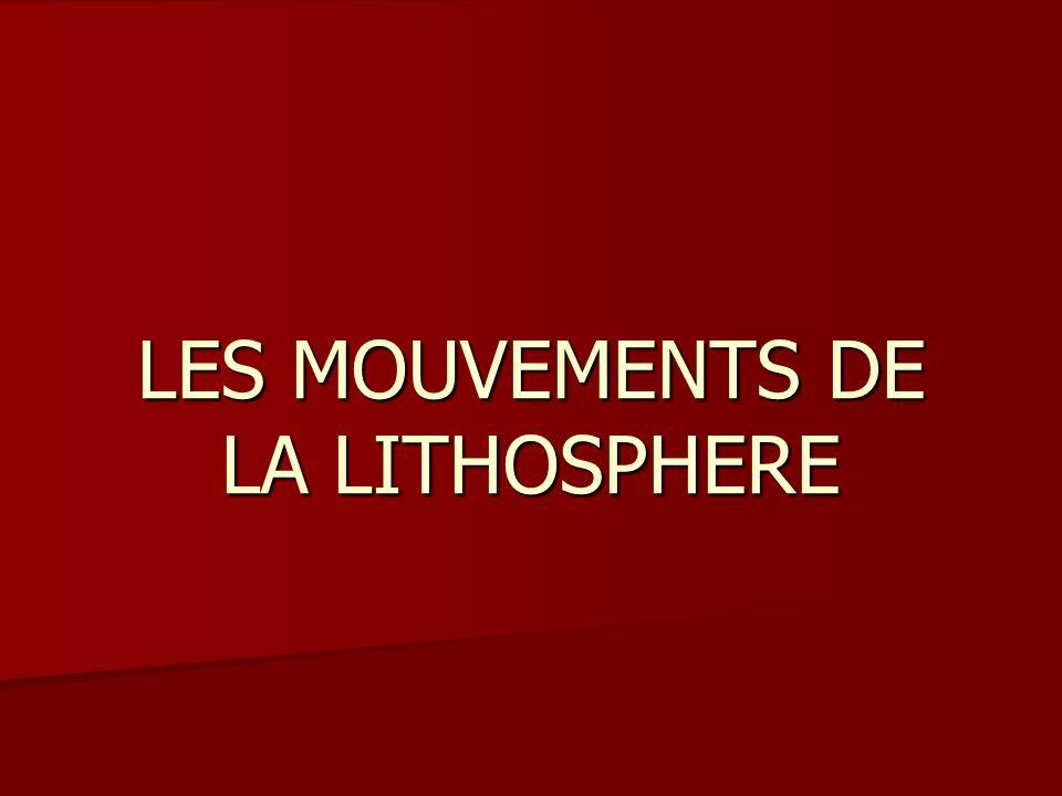 LES MOUVEMENTS DE LA LITHOSPHERE