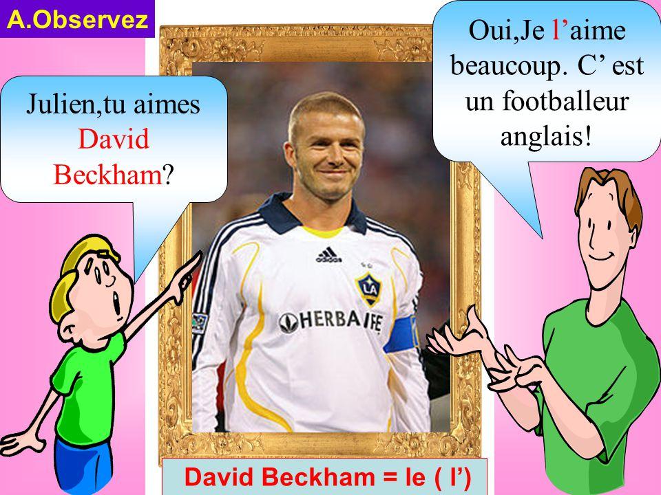 Julien,tu aimes David Beckham. Oui,Je l'aime beaucoup.