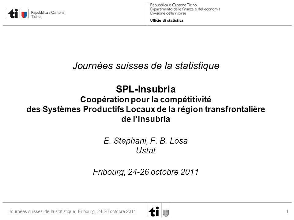 1 Journées suisses de la statistique, Fribourg, 24-26 octobre 2011. Journées suisses de la statistique SPL-Insubria Coopération pour la compétitivité