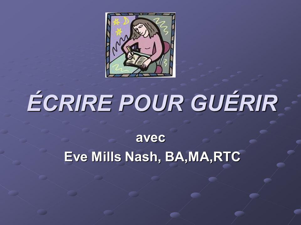 ÉCRIRE POUR GUÉRIR avec Eve Mills Nash, BA,MA,RTC Eve Mills Nash, BA,MA,RTC