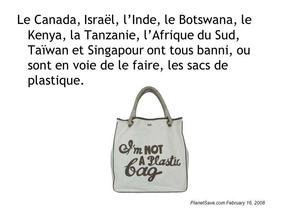Le Canada, Israël, l'Inde, le Botswana, le Kenya, la Tanzanie, l'Afrique du Sud, Taïwan et Singapour ont tous banni, ou sont en voie de le faire, les sacs de plastique.