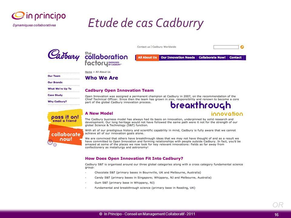 Dynamiques collaboratives Etude de cas Cadburry © In Principo - Conseil en Management Collaboratif - 2011 16 OR