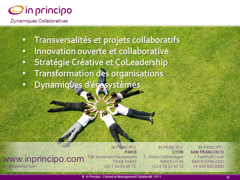 Dynamiques collaboratives © In Principo - Conseil en Management Collaboratif - 2011 32 www.inprincipo.com Info@inprincipo.com IN PRINCIPO PARIS 109, b