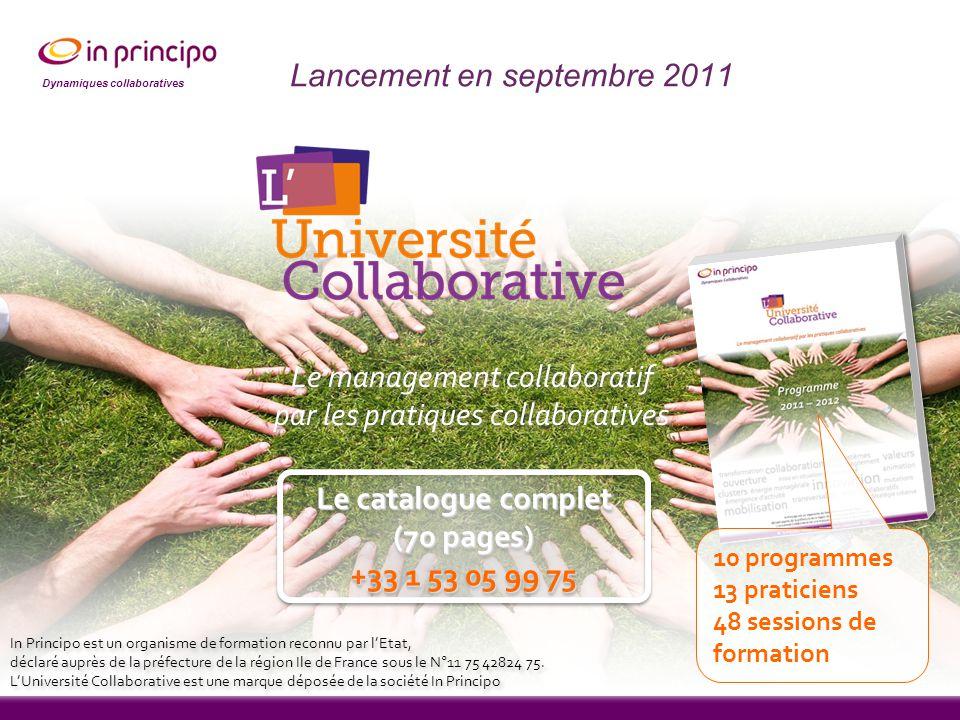 Dynamiques collaboratives Lancement en septembre 2011 In Principo est un organisme de formation reconnu par l'Etat, déclaré auprès de la préfecture de