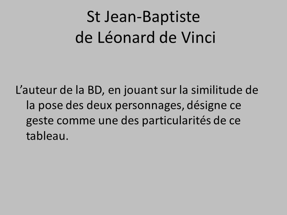 St Jean-Baptiste de Léonard de Vinci L'auteur de la BD, en jouant sur la similitude de la pose des deux personnages, désigne ce geste comme une des pa