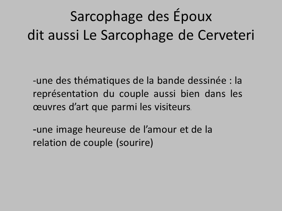 Sarcophage des Époux dit aussi Le Sarcophage de Cerveteri -une des thématiques de la bande dessinée : la représentation du couple aussi bien dans les