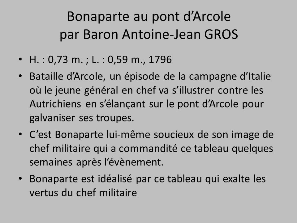 Bonaparte au pont d'Arcole par Baron Antoine-Jean GROS H. : 0,73 m. ; L. : 0,59 m., 1796 Bataille d'Arcole, un épisode de la campagne d'Italie où le j
