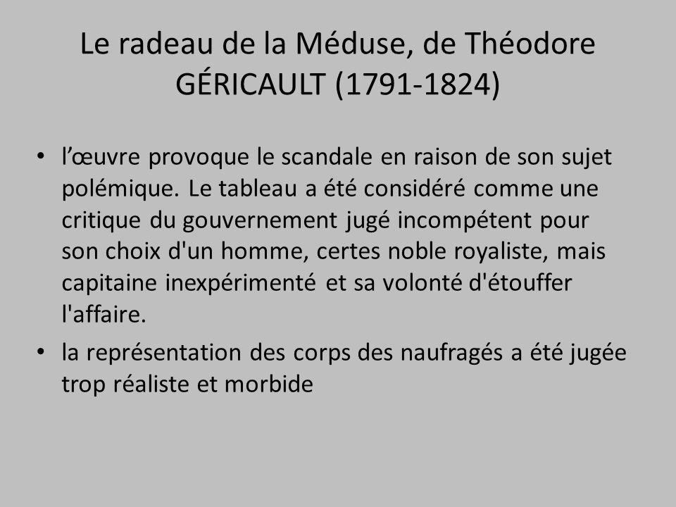 Le radeau de la Méduse, de Théodore GÉRICAULT (1791-1824) l'œuvre provoque le scandale en raison de son sujet polémique. Le tableau a été considéré co