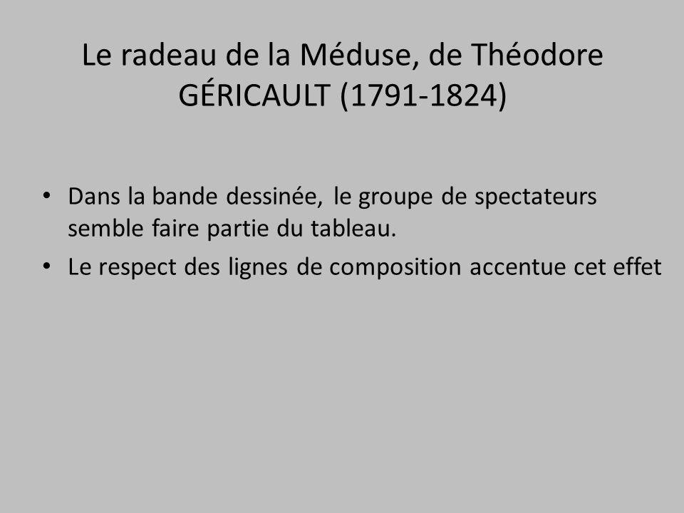Le radeau de la Méduse, de Théodore GÉRICAULT (1791-1824) Dans la bande dessinée, le groupe de spectateurs semble faire partie du tableau. Le respect