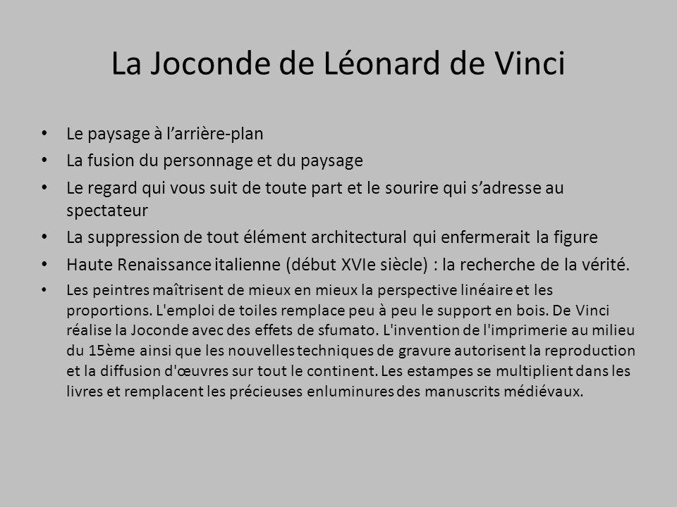 La Joconde de Léonard de Vinci Le paysage à l'arrière-plan La fusion du personnage et du paysage Le regard qui vous suit de toute part et le sourire q