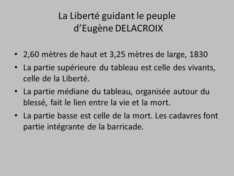 2,60 mètres de haut et 3,25 mètres de large, 1830 La partie supérieure du tableau est celle des vivants, celle de la Liberté. La partie médiane du tab