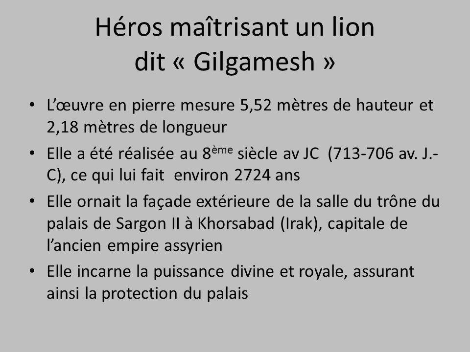 Héros maîtrisant un lion dit « Gilgamesh » L'œuvre en pierre mesure 5,52 mètres de hauteur et 2,18 mètres de longueur Elle a été réalisée au 8 ème siè
