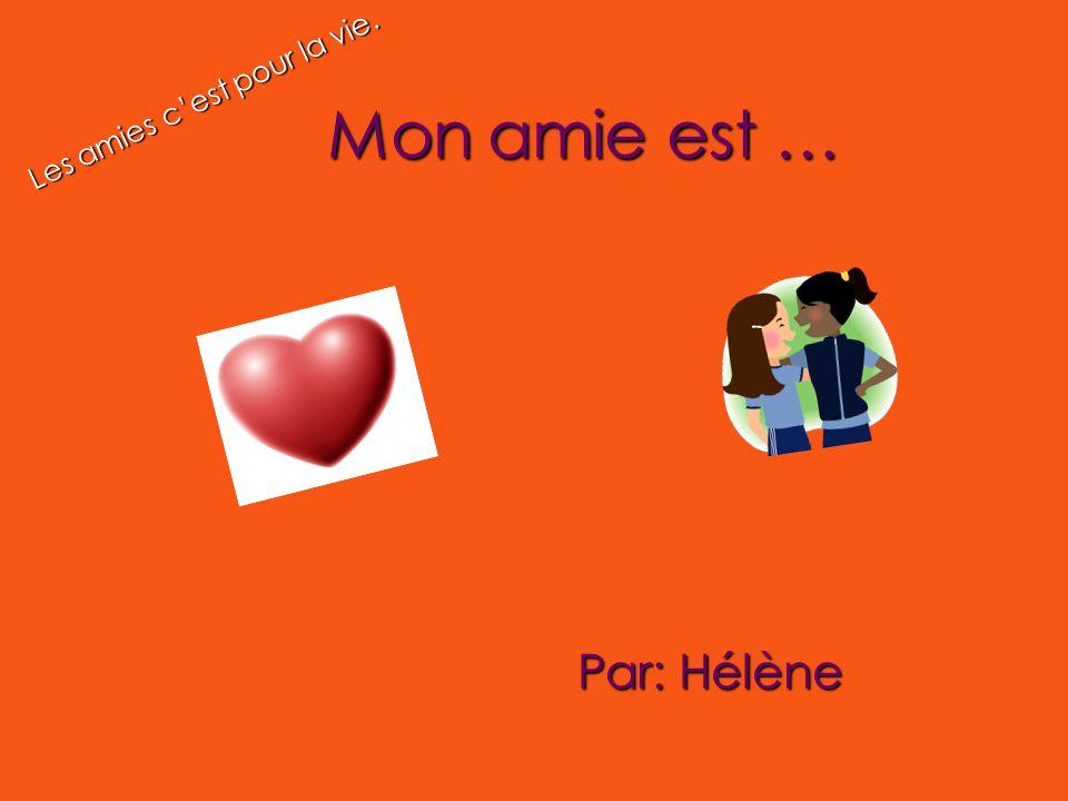 Mon amie est … Par: Hélène Les amies c'est pour la vie.