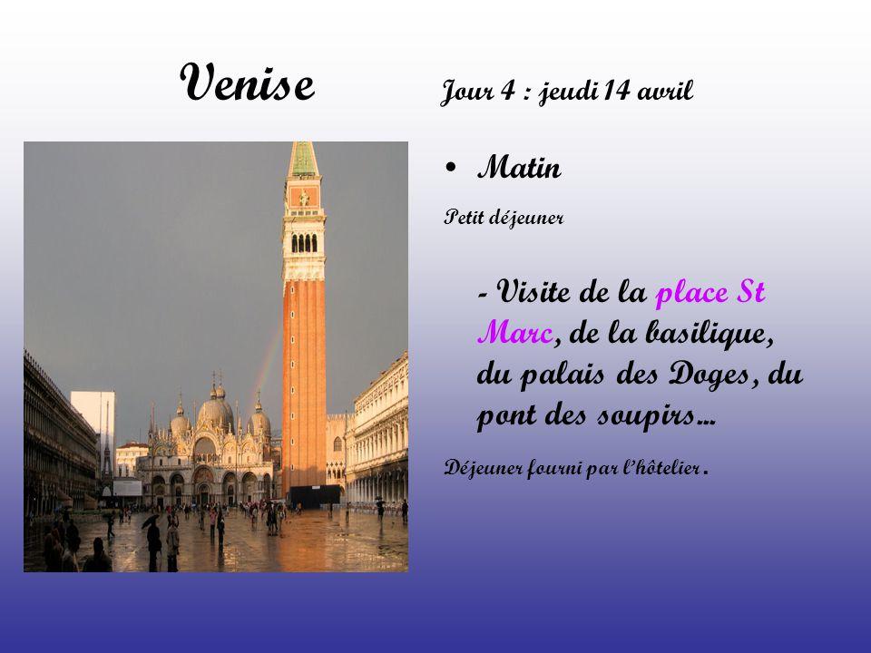Venise Jour 4 : jeudi 14 avril Matin Petit déjeuner - Visite de la place St Marc, de la basilique, du palais des Doges, du pont des soupirs... Déjeune