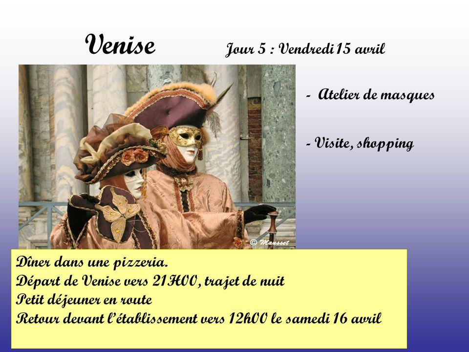 - Atelier de masques - Visite, shopping Dîner dans une pizzeria. Départ de Venise vers 21H00, trajet de nuit Petit déjeuner en route Retour devant l'é