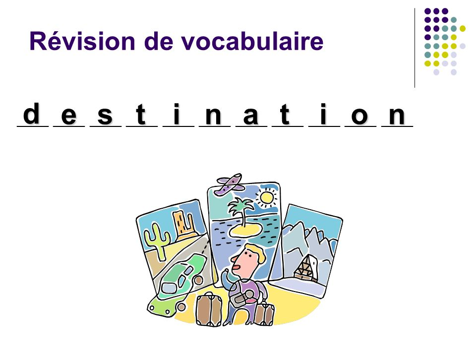 Révision de vocabulaire ____ ____ ____ ____ ____ ____ ____ ____ ____ ____ ____ d estination