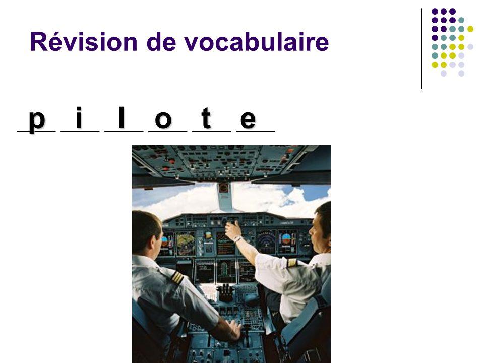 Révision de vocabulaire ____ ____ ____ pilote