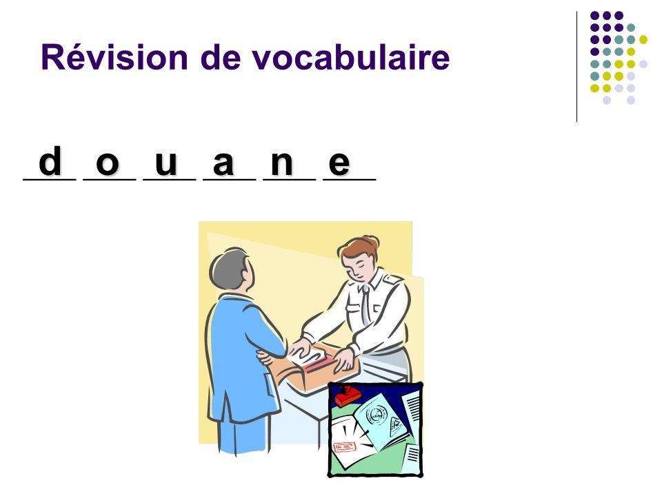 Révision de vocabulaire ____ ____ ____ douane