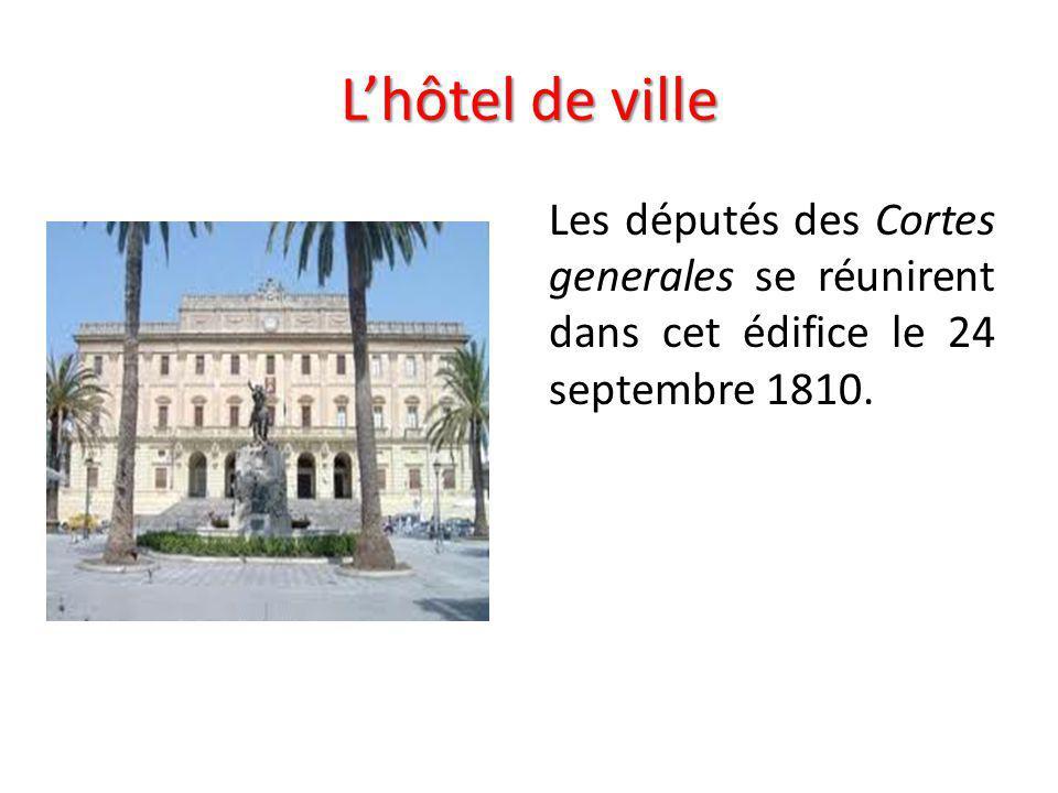 L'hôtel de ville Les députés des Cortes generales se réunirent dans cet édifice le 24 septembre 1810.