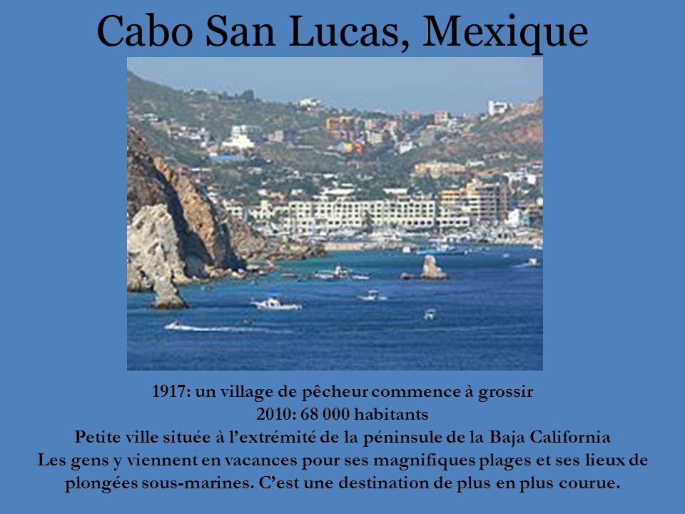 Cabo San Lucas, Mexique 1917: un village de pêcheur commence à grossir 2010: 68 000 habitants Petite ville située à l'extrémité de la péninsule de la Baja California Les gens y viennent en vacances pour ses magnifiques plages et ses lieux de plongées sous-marines.