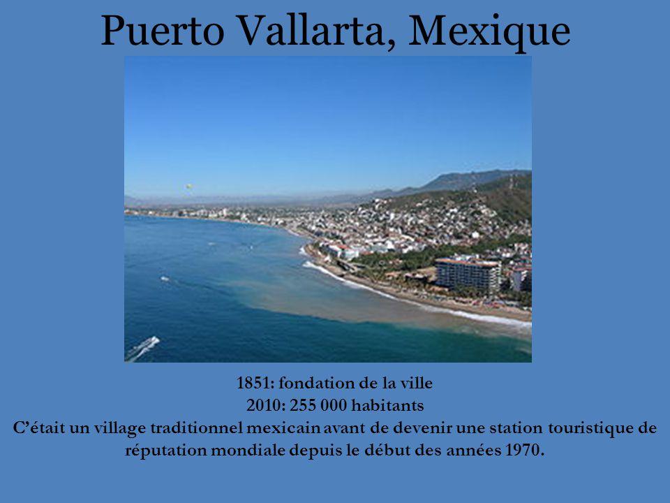 Puerto Vallarta, Mexique 1851: fondation de la ville 2010: 255 000 habitants C'était un village traditionnel mexicain avant de devenir une station touristique de réputation mondiale depuis le début des années 1970.