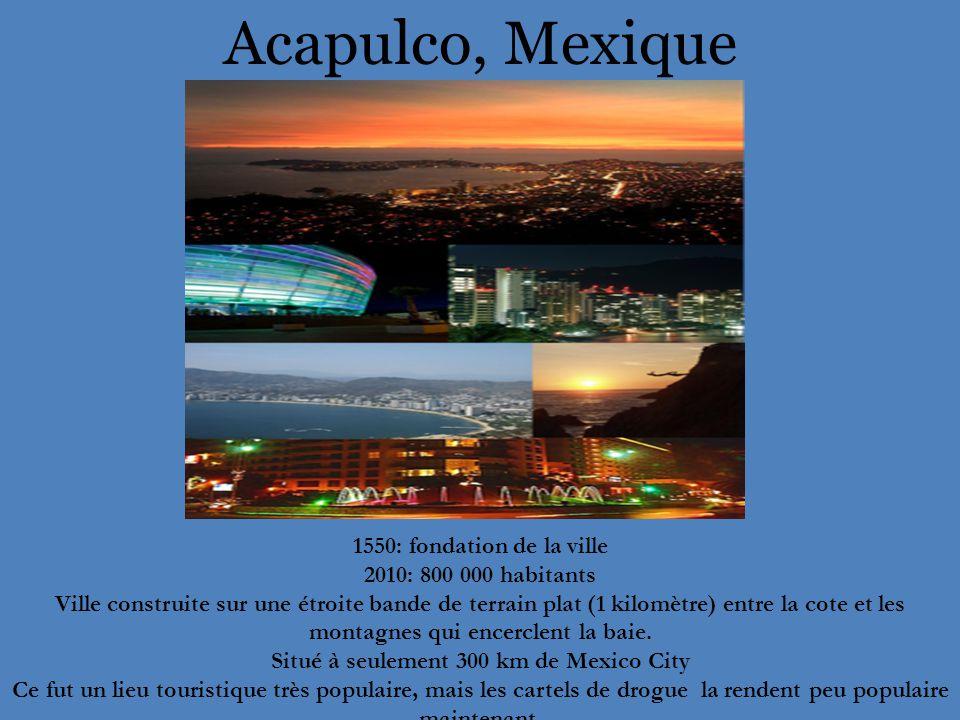Acapulco, Mexique 1550: fondation de la ville 2010: 800 000 habitants Ville construite sur une étroite bande de terrain plat (1 kilomètre) entre la cote et les montagnes qui encerclent la baie.