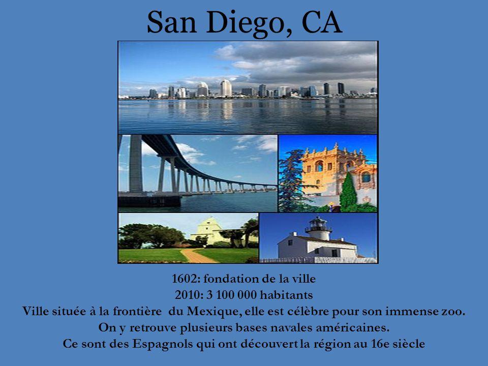 San Diego, CA 1602: fondation de la ville 2010: 3 100 000 habitants Ville située à la frontière du Mexique, elle est célèbre pour son immense zoo.