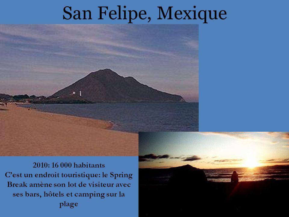 San Felipe, Mexique 2010: 16 000 habitants C'est un endroit touristique: le Spring Break amène son lot de visiteur avec ses bars, hôtels et camping sur la plage