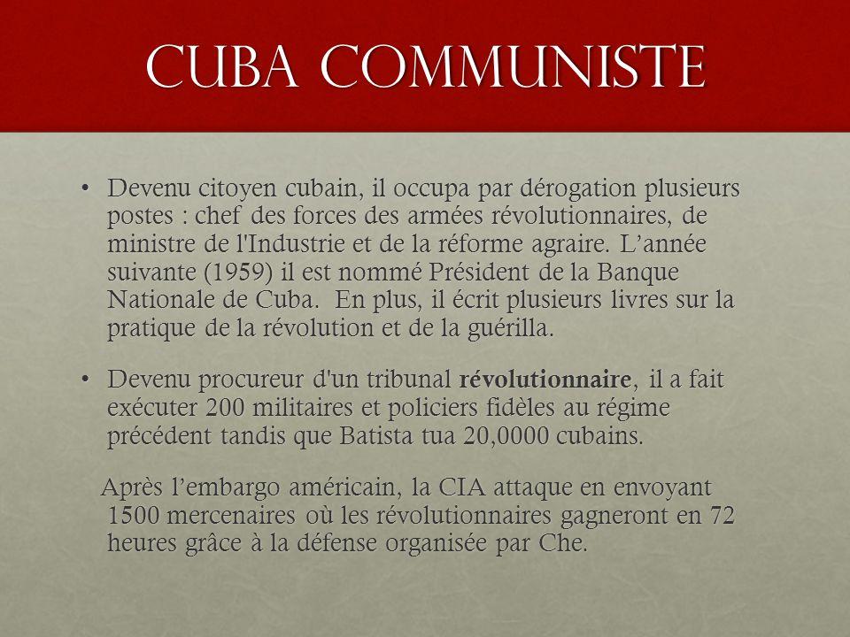 Cuba communiste Devenu citoyen cubain, il occupa par dérogation plusieurs postes : chef des forces des armées révolutionnaires, de ministre de l'Indus