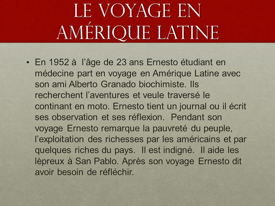 Le voyage en amérique latine En 1952 à l'âge de 23 ans Ernesto étudiant en médecine part en voyage en Amérique Latine avec son ami Alberto Granado bio