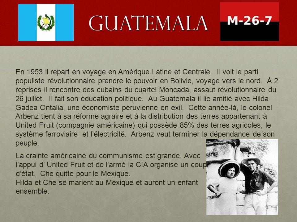 Guatemala En 1953 il repart en voyage en Amérique Latine et Centrale. Il voit le parti populiste révolutionnaire prendre le pouvoir en Bolivie, voyage