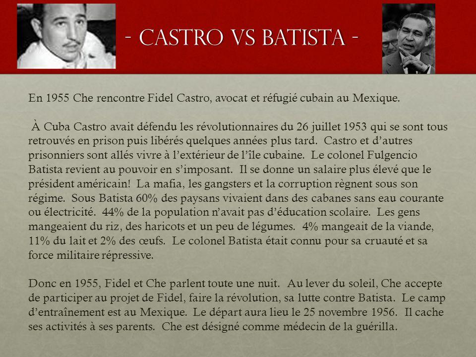- Castro vs batista - - Castro vs batista - En 1955 Che rencontre Fidel Castro, avocat et réfugié cubain au Mexique. À Cuba Castro avait défendu les r