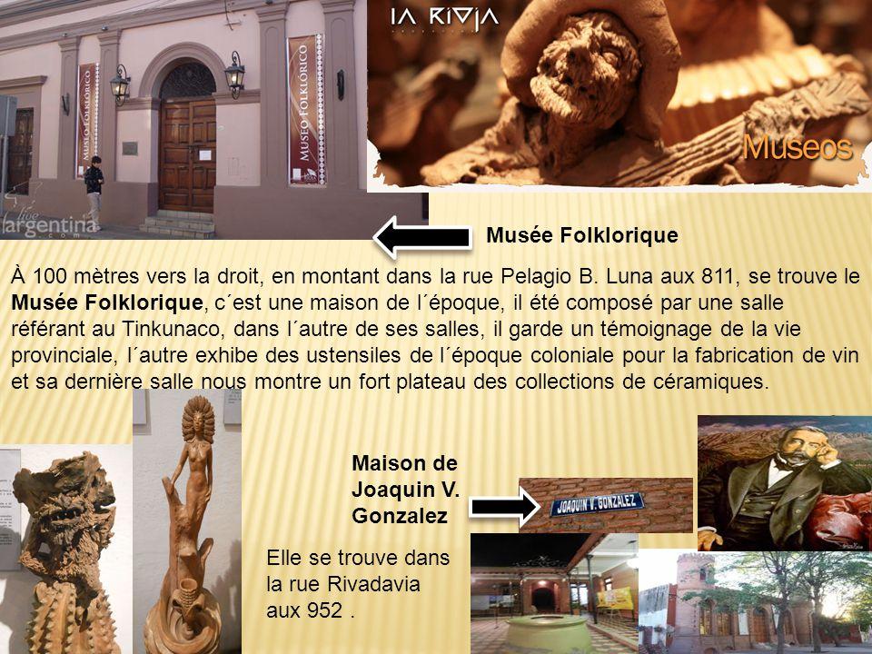 Musée Folklorique Maison de Joaquin V. Gonzalez À 100 mètres vers la droit, en montant dans la rue Pelagio B. Luna aux 811, se trouve le Musée Folklor