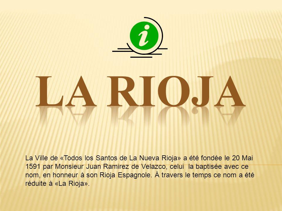 La Ville de «Todos los Santos de La Nueva Rioja» a été fondée le 20 Mai 1591 par Monsieur Juan Ramirez de Velazco, celui la baptisée avec ce nom, en h