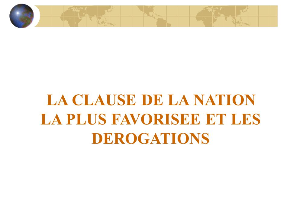 LA CLAUSE DE LA NATION LA PLUS FAVORISEE ET LES DEROGATIONS