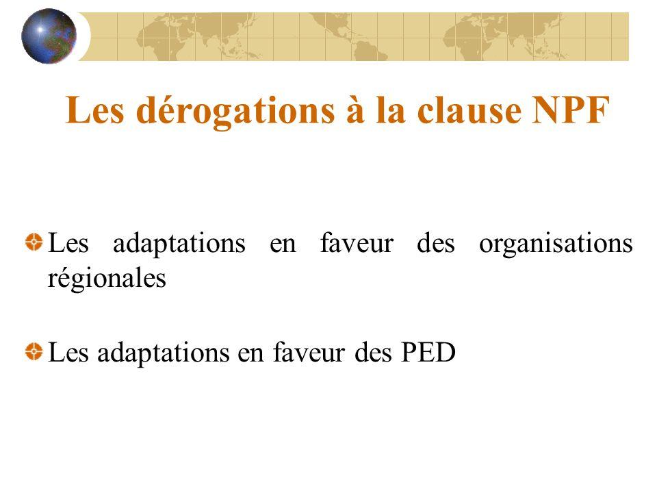 Les dérogations à la clause NPF Les adaptations en faveur des organisations régionales Les adaptations en faveur des PED
